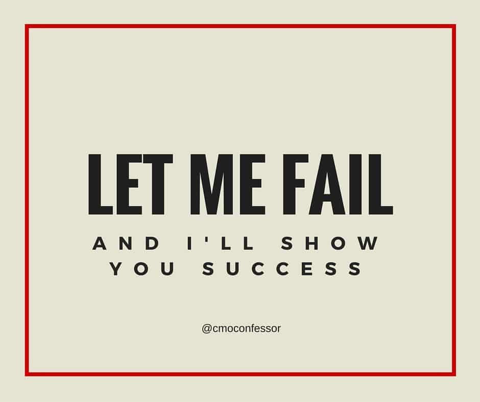 Let-me-fail - CMO Confessions